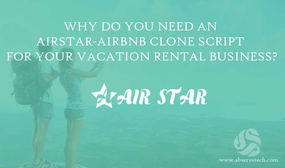 Why do You Need an AirStar-Airbnb Clone Script for Your Vacation Rental Script?