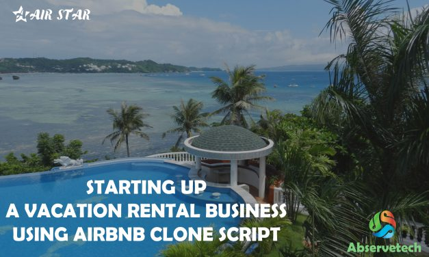 Starting up a Vacation Rental Business using a Tailor-made Airbnb Clone Script