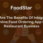 What Are The Benefits Of Integrating Online Food Ordering App in Restaurant Business