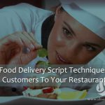 Using Food Delivery Script Techniques Entice Customers To Your Restaurant