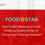 How to Start Restaurant Online Ordering System Similar to Online Food Ordering Websites?