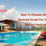 How To Choose Ultimate Rentals Script For Vacation Rental Ventures