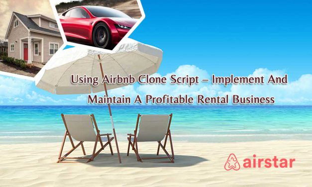 Using Airbnb Clone Script – Implement And Maintain A Profitable Rental Business