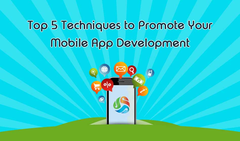 Top 5 Techniques to Promote Your Mobile App Development