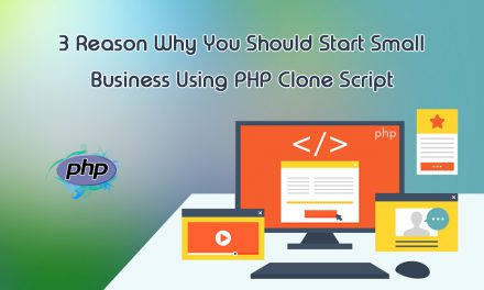 3 reasons why you should start a Small business using Php Clone Script