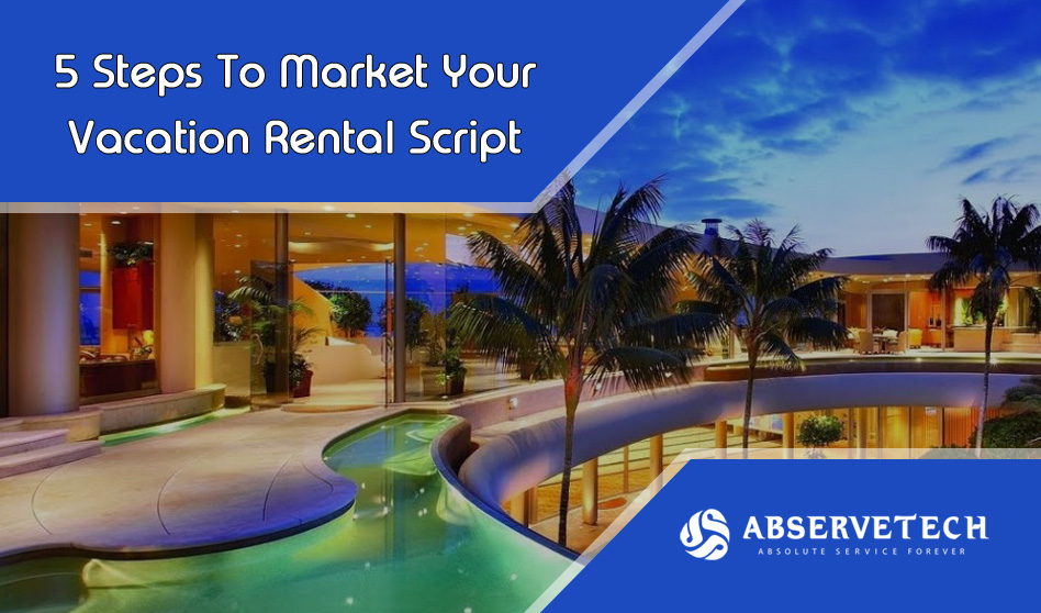 5 Steps To Market Your Vacation Rental Script