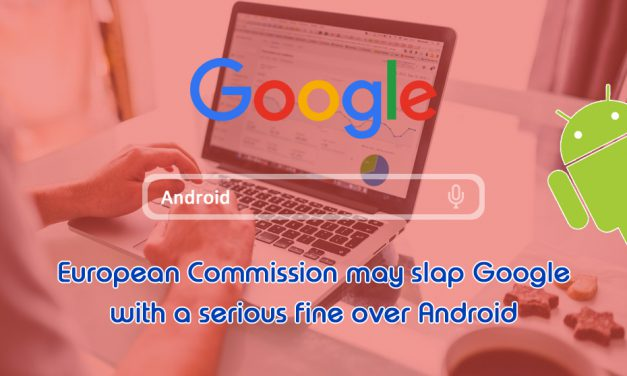 European Commission may slap Google with a serious fine over Android