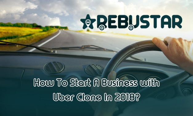 How To Start A Business with Uber Clone In 2018?