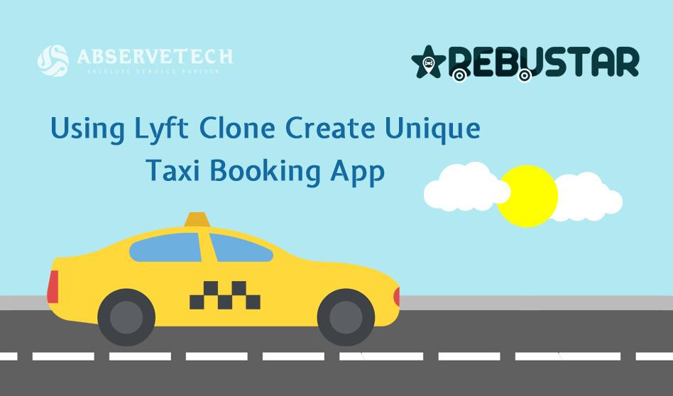 Using Lyft Clone Creative Unique Taxi Booking App