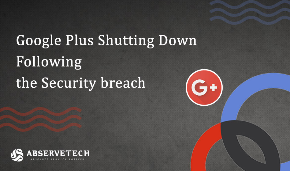 Google+ is shutting down following the security breach